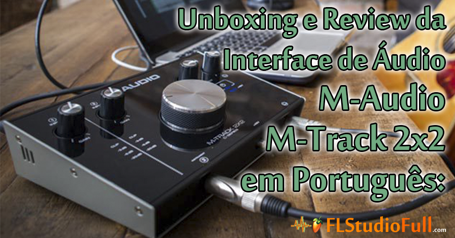 Unboxing e Review da Interface de Áudio M-Audio M-Track 2x2 em Português: