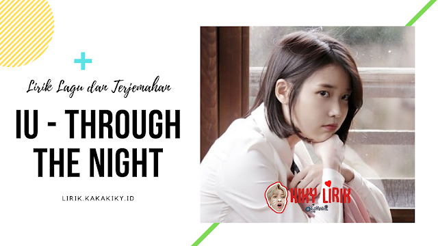 Lirik Lagu Through The Night (밤편지) - IU (아이유) Dan Terjemahannya