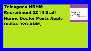 Telangana NRHM Recruitment 2016 Staff Nurse, Doctor Posts Apply Online 828 ANM,