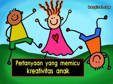 Pertanyaan yang memicu kreativitas anak - kangizal.com - kang izal