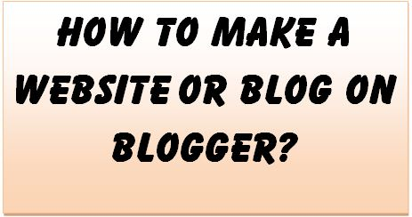 how to make a website or blog on blogger