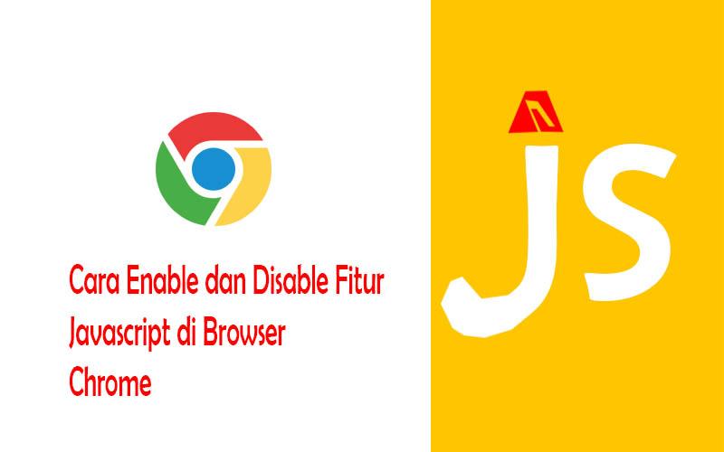 Cara Enable Dan Disable Fitur Javascript Chrome