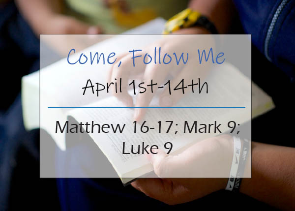 Come, Follow Me New Testament Study April 1 - 14