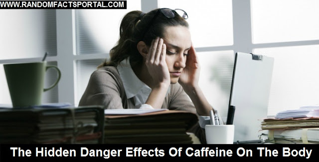 The Hidden Danger Effects Of Caffeine On The Body