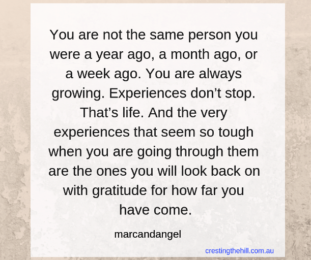 You are not the same person you were a year ago, a month ago, a week ago. #midlife #women #quote