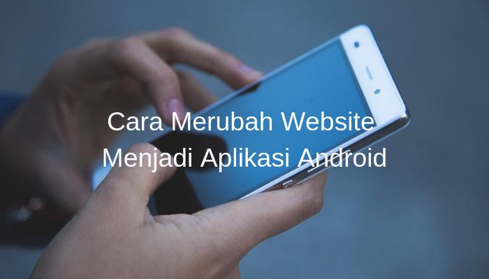 Cara Merubah Website Menjadi Aplikasi Android Kangarif Net
