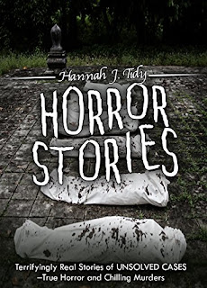 Horror Stories: Terrifyingly Real Stories of Unsolved Cases – True Horror and Chilling Murders