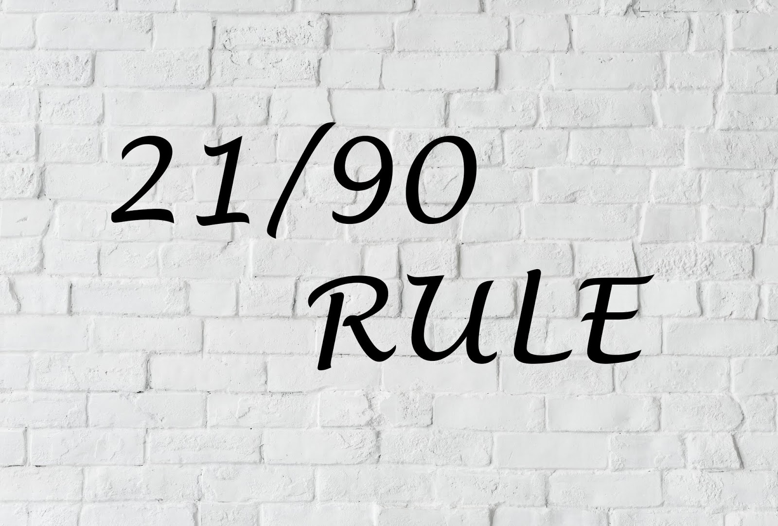 What is 21/90 rule and how to use it effectively