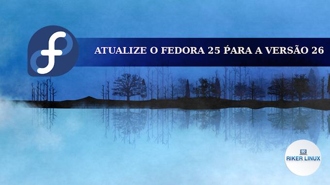 ATUALIZE O FEDORA 25 PARA A VERSÃO 26