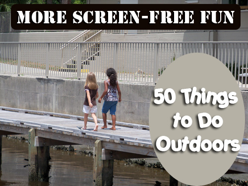Playing outdoors is the most natural thing for children. Here is a list of 50 things to do outdoors in an effort to be more screen-free.