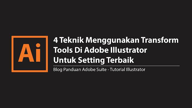Teknik Menggunakan Transform di  Adobe Illustrator Untuk Setting Terbaik  4 Teknik Menggunakan Transform di Adobe Illustrator Untuk Setting Terbaik