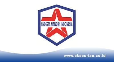 Lowongan PT. Andesta Mandiri Indonesia Pekanbaru September 2017