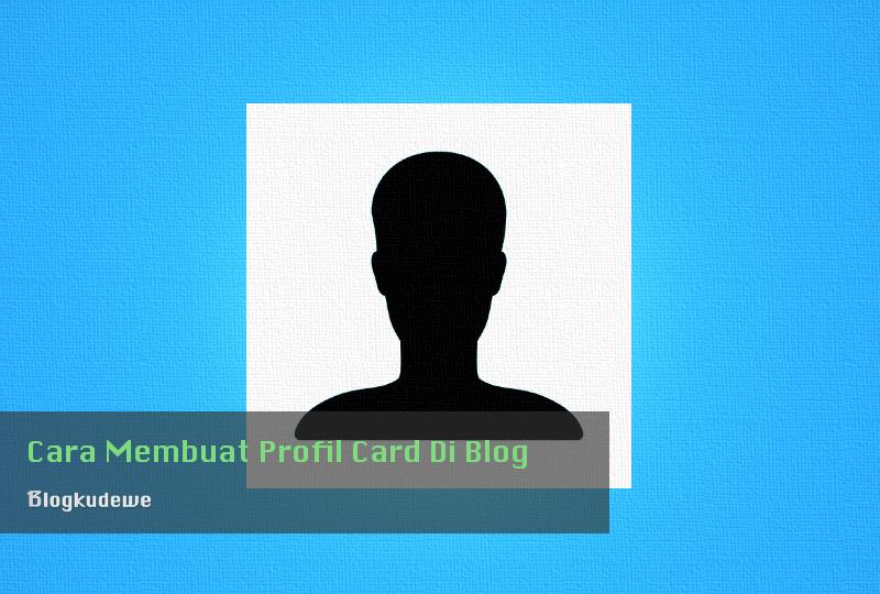Cara Membuat Profil Card Di Blog Sendiri