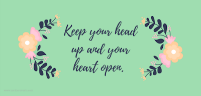 keep your head up and your heart open quote