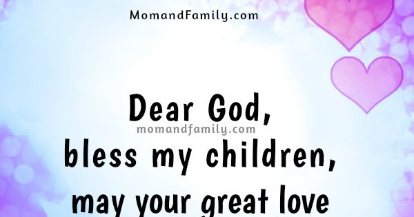 mom and family love dear god bless my children short prayer