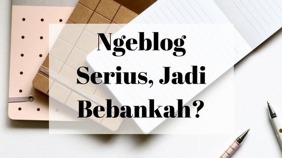 Ngeblog Serius, Jadi Bebankah?