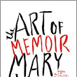 The Art of Memoir By Mary Karr - A Review