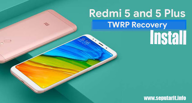 Install TWRP Recovery Xiaomi Redmi 5, Redmi Note 5