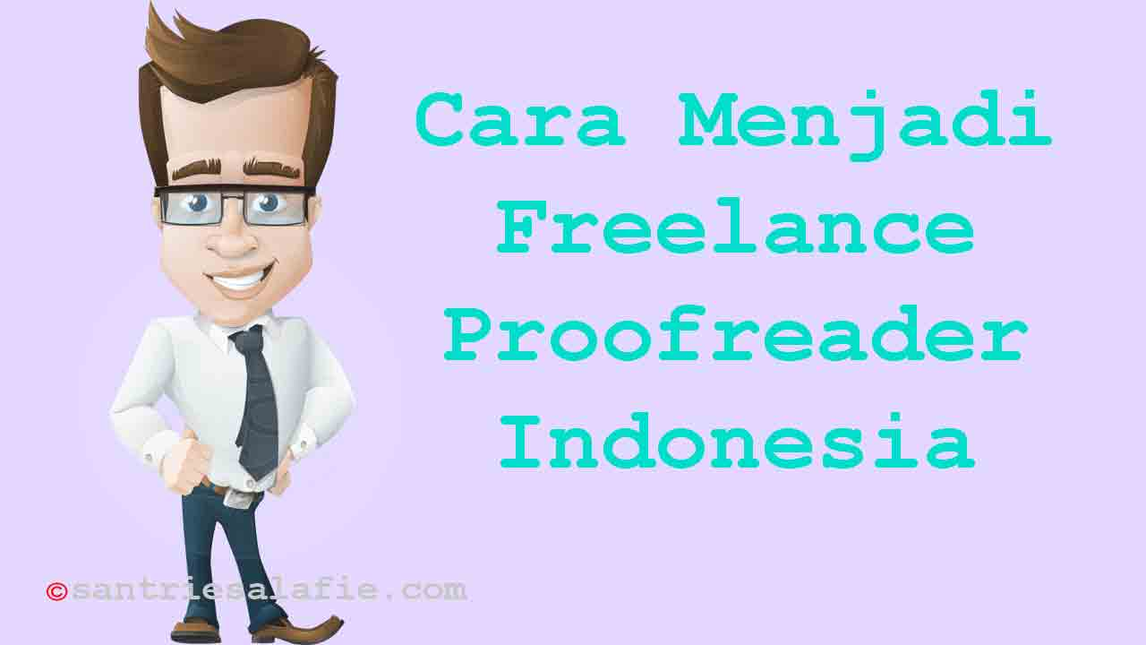 Cara Menjadi Freelance Proofreader Indonesia by Santrie Salafie
