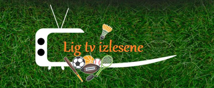 Lig Tv izle,Maç izle, Lig tv izle, Bedava Lig tv izle, bein sports izle