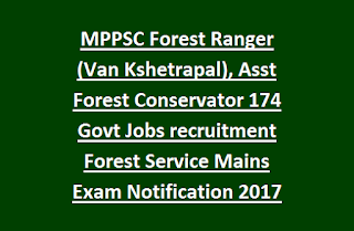 MPPSC Forest Ranger (Van Kshetrapal), Asst Forest Conservator 174 Govt Jobs recruitment Forest Service Mains Exam Notification 2017