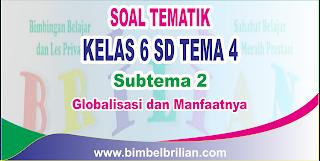 Download Soal Tematik Kelas 6 SD Tema 4 Subtema 2 Globalisasi Di Sekitarku dan Kunci Jawaban