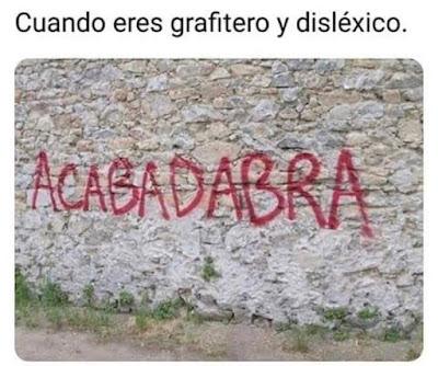 Cuando eres grafitero y disléxico, acabadabra