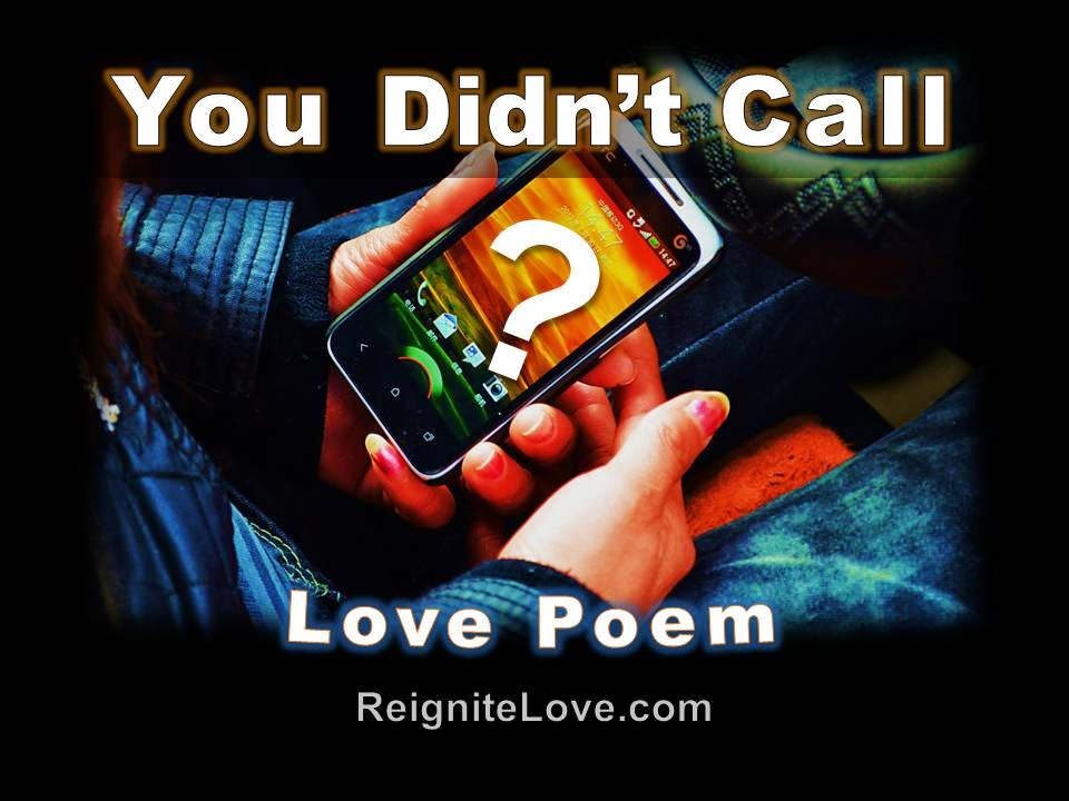 YOU DIDN'T CALL, LOVE POEM, REIGNITELOVE.COM