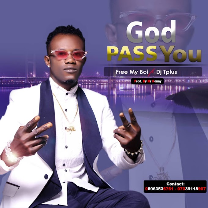 Music: Free My Boi Feat. Dj Tplus - God Pass U (Download Mp3)