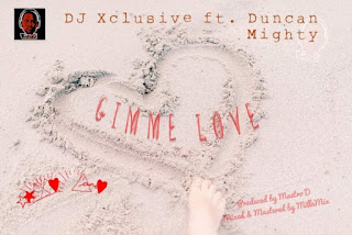Download Mp3 : DJ Xclusive Gimme Love Ft  Duncan Mighty