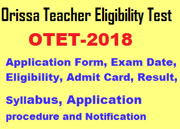 OTET 2018- Application Form, Exam Date, Eligibility, Admit Card, Result, Syllabus, application procedure