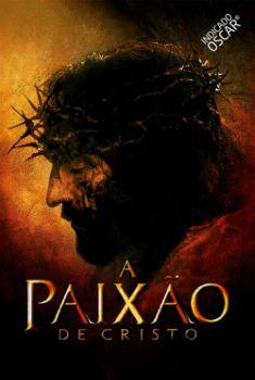 A Paixão de Cristo Torrent – BluRay 720p/1080p Dual Áudio