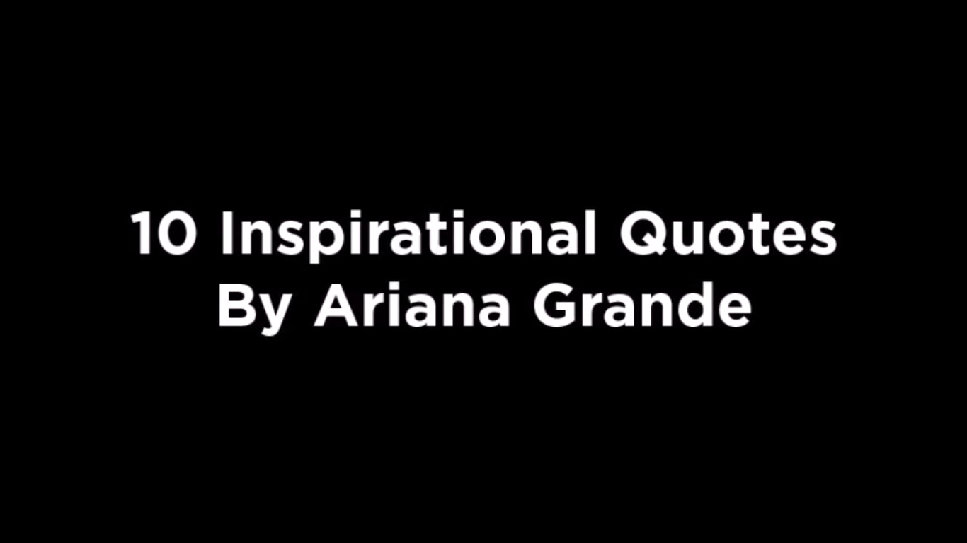 10 Inspirational Quotes By Ariana Grande [video]