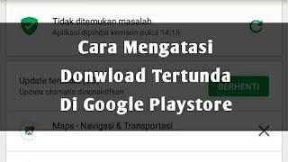 https://cakwafaae.blogspot.com/2018/07/cara-mengatasi-download-tertunda-di.html