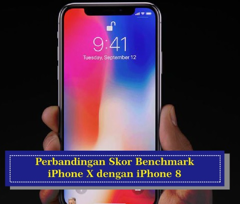 Perbandingan Skor Benchmark iPhone X dan iPhone 8 Terbaru