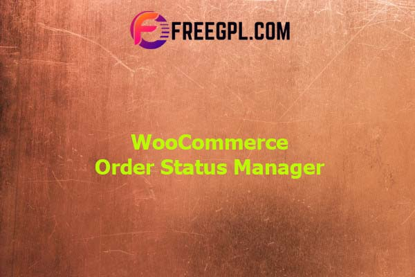 WooCommerce Order Status Manager Nulled Download Free