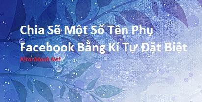 Chia Sẽ Một Số Tên Phụ Facebook Bằng Kí Tự Đặt Biệt