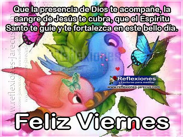 Feliz viernes, que la presencia de Dios te acompañe, la sangre de Jesús te cubra, que el Espíritu Santo te guíe y te fortalezca en este bello día.