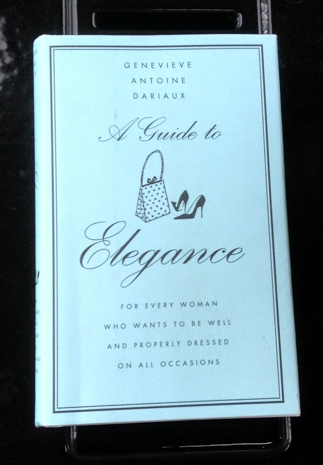 Genevieve Antoine Dariaux's book A Guide to Elegance