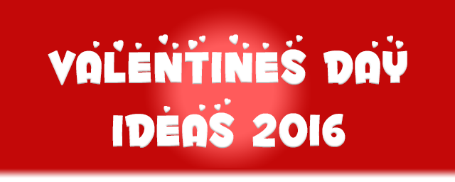 Valentine's Day Ideas 2016