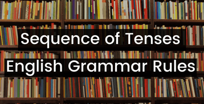 Sequence of Tenses - English Grammar Rules