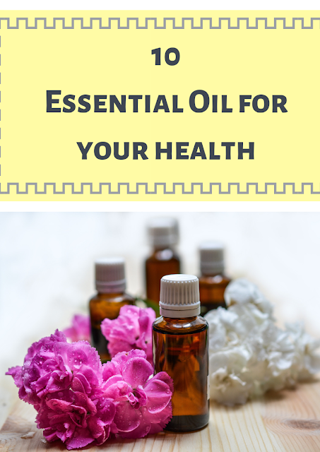 10 essential oil for your health that effective in improving physical emotional, health, energy and spiritual health
