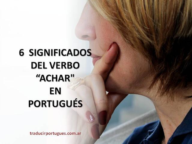 verbo achar, portugués, traductora, tradutora, espanhol