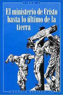 Francisco Breisch Jr.-El Ministerio De Cristo Hasta Lo Último De La Tierra-Libro 3-