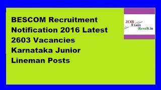 BESCOM Recruitment Notification 2016 Latest 2603 Vacancies Karnataka Junior Lineman Posts
