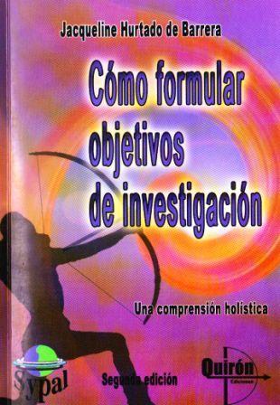 El Blog De Rafael Ortega Rondón Cómo Formular Objetivos De Investigación Un Acercamiento Desde La Investigación Holística Por Jaqueline Hurtado