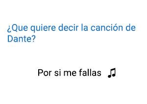 Significado de la canción Por Si Me Fallas Dante.
