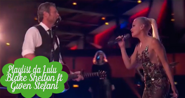 Playlist da Lulu: Go Ahead and Break My Heart - Blake Shelton & Gwen Stefani