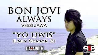Lirik Lagu Always Bon Jovi (versi jawa Yo Uwis) Layli Season 2 - Gafarock) - Gafarock dari album eagle terbaru, download album dan video mp3 terbaru 2018 gratis