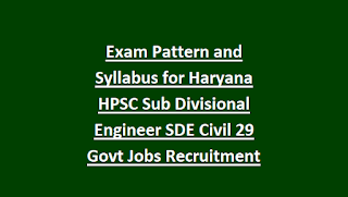 Exam Pattern and Syllabus for Haryana HPSC Sub Divisional Engineer SDE Civil 29 Govt Jobs Recruitment Notification 2018